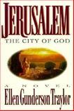 Jerusalem - The City of God, Ellen G. Traylor, 0890819858