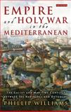 Empire and Holy War in the Mediterranean : The Galley and Maritime Conflict Between the Habsburgs and Ottomans, Williams, Phillip, 1848859856