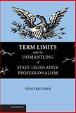 Term Limits and the Dismantling of State Legislative Professionalism, Kousser, Thad, 0521839858