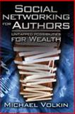 Social Networking for Authors : Untapped Possibilities for Wealth, Volkin, Michael, 0615299857