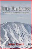 Into the Snow: the Testimony and Last Will of Jedediah P. Carpenter, John Erwin, 1481219855