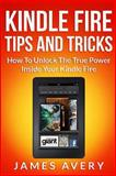 Kindle Fire Tips and Tricks, James Avery, 1491049855