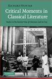Critical Moments in Classical Literature : Studies in the Ancient View of Literature and its Uses, Hunter, Richard, 0521519853