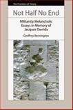 Not Half No End : Militantly Melancholic Essays in Memory of Jacques Derrida, Bennington, Geoffrey, 0748639853