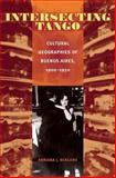 Intersecting Tango : Cultural Geographies of Buenos Aires, 1900-1930, Bergero, Adriana J., 0822959852