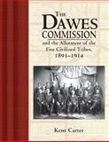 The Dawes Commission and the Allotment of the Five Civilized Tribes, 1893-1914, Kent Carter, 091648985X