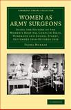 Women As Army Surgeons : Being the History of the Women's Hospital Corps in Paris, Wimereux and Endell Street, September 1914-October 1919, Murray, Flora, 1108069851
