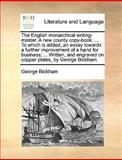 The English Monarchical Writing-Master a New County Copy-Book to Which Is Added, an Essay Towards a Further Improvement of a Hand for Business;, George Bickham, 1170419852
