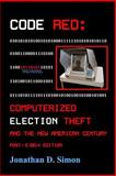 CODE RED: Computerized Election Theft and the New American Century, Jonathan Simon, 1500319856