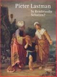Pieter Lastman : In Rembrandts Schatten?: [Ausstellung der Hamburger Kunsthalle, 13. April - 30. Juli 2006], Lastman, Pieter, 3777429856