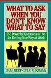 What to Ask When You Don't Know What to Say : Seven Hundred Twenty Powerful Questions to Use for Getting Your..., Deep, Sam, 0139539859