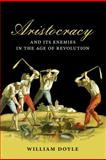 Aristocracy and Its Enemies in the Age of Revolution, Doyle, William, 0199559856