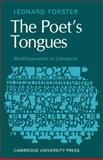 The Poets Tongues: Multilingualism in Literature : The de Carle Lectures at the University of Otago 1968, Forster, Leonard, 0521129850