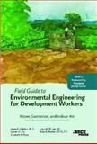 Field Guide to Environmental Engineering for Development Workers : Water, Sanitation, and Indoor Air, Mihelcic, James R. and Fry, Lauren M., 0784409854