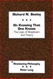 On Knowing That One Knows : The Logic of Skepticism and Theory, Bosley, Richard, 0820419850