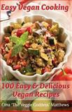 Easy Vegan Cooking: 100 Easy and Delicious Vegan Recipes, Gina Matthews, 1480139858