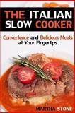 The Italian Slow Cooker, Martha Stone, 1493799851