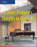 A Music Producer's Thoughts to Create By, Olsen, Keith, 1592009859