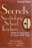 Secrets for Secondary School Teachers : How to Succeed in Your First Year, Kottler, Jeffrey A. and Kottler, Ellen, 0761939857