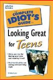 Complete Idiot's Guide to Looking Great for Teens, Ericka Lutz, 0028639855