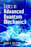 Topics in Advanced Quantum Mechanics, Barry R. Holstein, 0486499855
