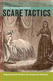Scare Tactics : Supernatural Fiction by American Women, Weinstock, Jeffrey Andrew, 0823229858