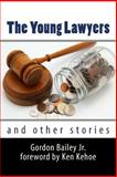The Young Lawyers and Other Stories, Gordon Bailey, 1500449857