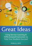Great Ideas : Using Service-Learning and Differentiated Instruction to Help Your Students Succeed, Gent, Pamela J., 1557669856