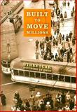 Built to Move Millions : Streetcar Building in Ohio, Semsel, Craig R., 0253349850