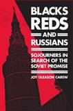 Blacks, Reds, and Russians : Sojourners in Search of the Soviet Promise, Carew, Joy Gleason, 081354985X