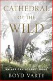 Cathedral of the Wild, Boyd Varty, 1400069858