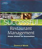 Successful Restaurant Management : From Vision to Execution, Wade, Donald, 1401819850