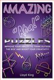 Amazing Aha! Puzzles : Improve Your Ability to Think 'Outside the Box' and Boost Your Creativity!, King, Lloyd, 0646509861