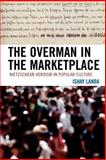 Overman in the Marketplace : Nietzschean Heroism in Popular Culture, Landa, Ishay, 0739119869