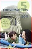 5 Conversations You Must Have with Your Son, Vicki Courtney, 0805449868