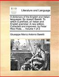 A Dictionary of the English and Italian Languages by Joseph Baretti to Which Is Prefixed, an Italian and English Grammar a New Edition Corrected, Giuseppe Marco Antonio Baretti, 1140969862