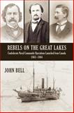 Rebels on the Great Lakes, John Bell, 1554889863
