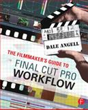 The Filmmaker's Guide to Final Cut Pro Workflow, Angell, Dale, 0240809866