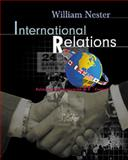 International Relations : Politics and Economics in the 21st Century, Nester, William, 053417986X