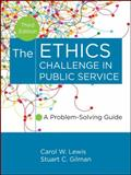 The Ethics Challenge in Public Service : A Problem-Solving Guide, Lewis, Carol W. and Gilman, Stuart C., 1118109864