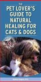 Pet Lover's Guide to Natural Healing for Cats and Dogs 9781416029861