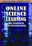 Online Science Learning : Best Practices and Technologies, Downing, Kevin F. and Holtz, Jennifer K., 1599049864