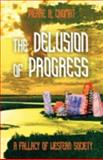 The Delusion of Progress : A Fallacy of Western Society, Chomat, Pierre, 1599429861