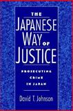 The Japanese Way of Justice : Prosecuting Crime in Japan, Johnson, David T., 019511986X