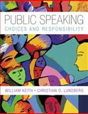 Public Speaking : Choice and Responsibility, Lundberg, Christian O. and Keith, William, 0495569860