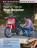 How to Repair Your Scooter, James Manning Michels, 0760339864