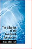 The Adoption of the Fourteenth Amendment, Horace Edgar Flack, 110379986X
