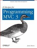 20 Recipes for Programming MVC 3 : Smarter, Faster Web Development, Munro, Jamie, 1449309860