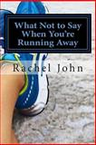 What Not to Say When You're Running Away, Rachel John, 1489529861
