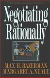 Negotiating Rationally, Max H. Bazerman and Margaret A. Neale, 0029019869